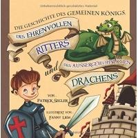 """[Gratis Ebook für Kinder] """"Die Geschichte des gemeinen Königs, des ehrenvollen Ritters und des außergewöhnlichen Drachens"""" – Bilderbuch für Kindergarten- und Schulkinder – statt 3,49€"""